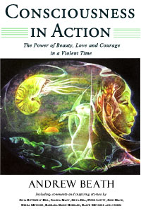 Consciousness in Action: The Power of Beauty, Love and Courage in a Violent Time by Andrew Beath
